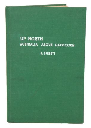 Up north: Australia above Capricorn. Charles Barrett.