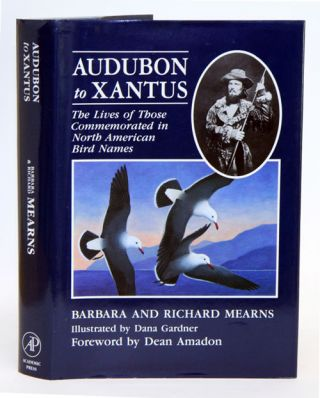 Audubon to Xantus: the lives of those commemorated in North American bird names. Barbara Mearns,...