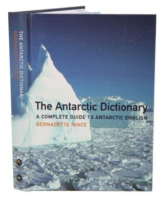 The Antarctic dictionary: a complete guide to Antarctic English. Bernadette Hince