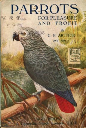 Parrots for pleasure and profit: their breeding and management. C. P. Arthur