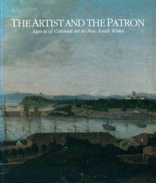 The artist and the patron: aspects of colonial art in New South Wales. Patricia R. McDonald,...