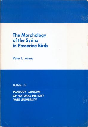 The morphology of the syrinx in Passerine birds. Peter L. Ames.