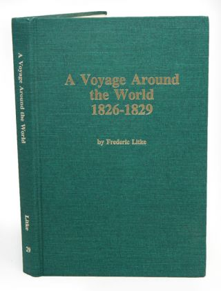 A voyage around the world 1826-1829, volume one: to Russian America and Siberia. Frederic Litke