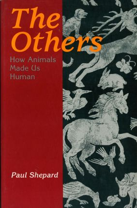 The others: how animals made us human. Paul Shephard