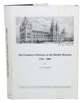 The founders of science at the British Museum 1753-1900. A. E. Gunther