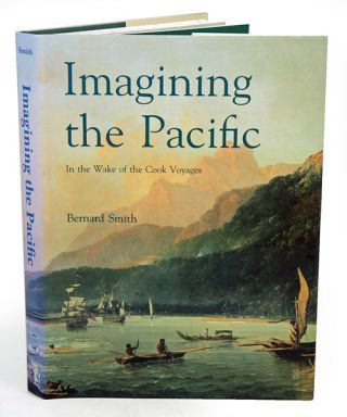 Imagining the Pacific: in the wake of the Cook voyages. Bernard Smith