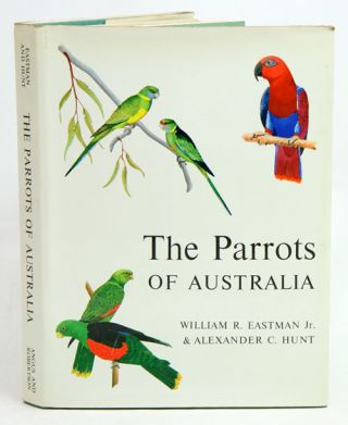 The parrots of Australia: a guide to field identification and habits. William R. Eastman, Alexander C. Hunt.
