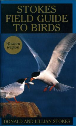 Stokes field guide to the birds: western region. Donald Stokes, Lillian Stokes.