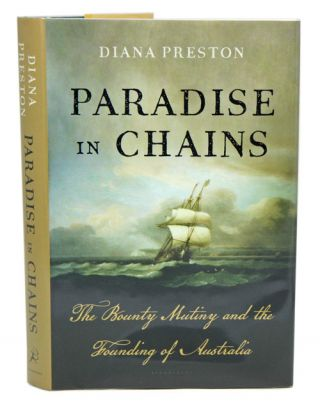 Paradise in chains: the Bounty mutiny and the founding of Australia. Diana Preston