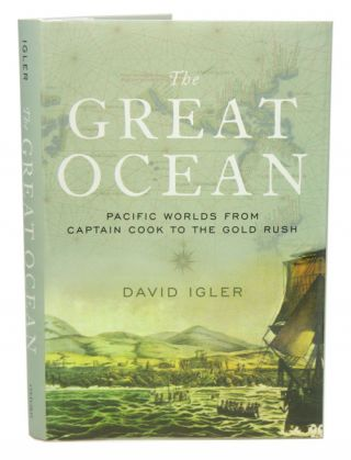 The great ocean: Pacific worlds from Captain Cook to the gold rush. David Igler