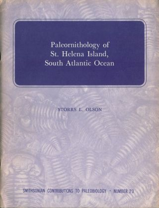Paleornithology of St Helena Island, south Atlantic ocean. Storrs L. Olson.