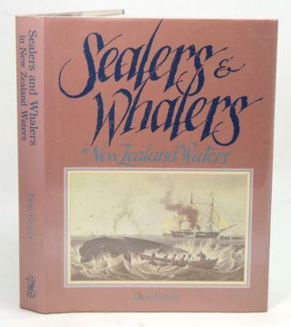 Sealers and whalers of New Zealand waters. Don Grady.