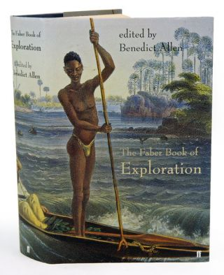 The Faber book of exploration: an anthology of worlds revealed by explorers through the ages. Benedict Allen.