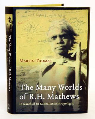 The many worlds of R. H. Mathews: in search of an Australian anthropologist. Martin Thomas