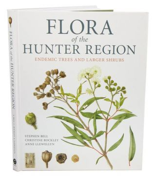Flora of the Hunter Region: endemic trees and larger shrubs. Stephen Bell, Christine Rockley,...