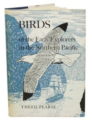 Birds of the early explorers in the Northern Pacific. Theed Pearse.