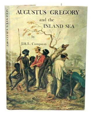 Augustus Gregory and the inland sea. J. H. L. Cumpston.