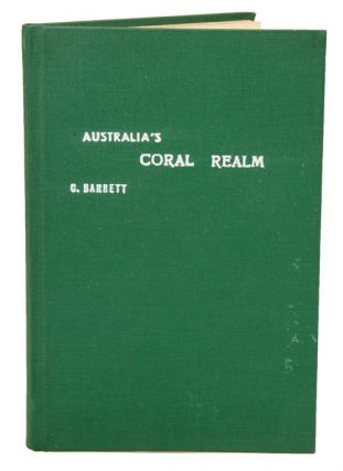 Australia's coral realm: wonders of sea, reef, and shore. Charles Barrett