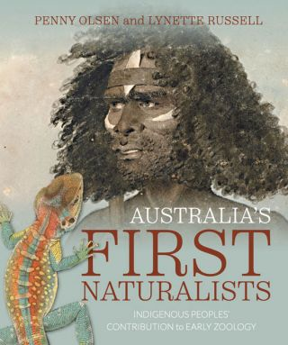 Australia's first naturalists: indigenous peoples' contribution to early zoology. Penny Olsen,...