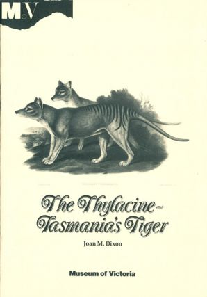 The Thylacine- Tasmania's tiger. Joan M. Dixon