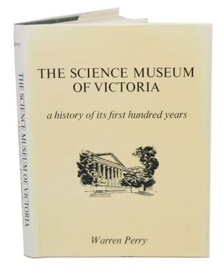 The Science Museum of Victoria: a history of its first hundred years. Warren Perry