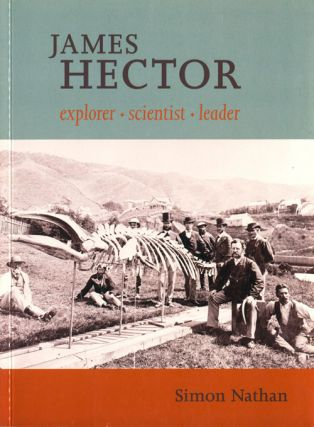James Hector: explorer, scientist, leader. Simon Nathan