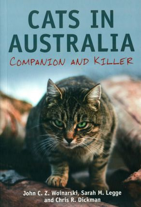 Cats in Australia: companion and killer. John C. Z. Woinarski, Sarah Legge, Chris R. Dickman