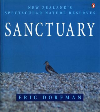 Sanctuary: New Zealand's spectacular nature reserves. Eric Dorfman