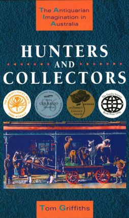 Hunters and collectors: the antiquarian imagination in Australia. Tom Griffiths