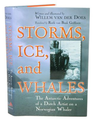 Storms, ice, and whales: the Antarctic adventures of a Dutch artist on a Norwegian whaler. Willem...