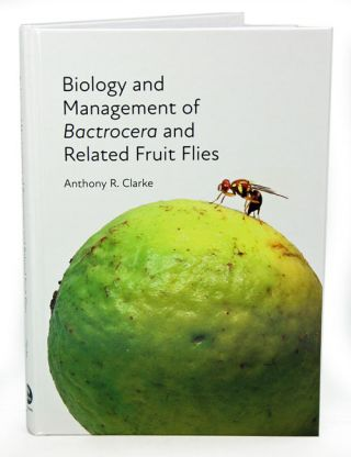 Biology and management of Bactrocera and related Fruit flies. Anthony R. Clarke