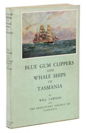 Blue gum Clippers and whale ships of Tasmania. Will Lawson, The Shiplover's Society of Tasmania