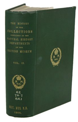The history of the collections contained in the natural history departments of the British...