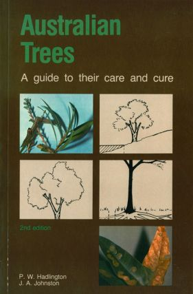 Australian trees: a guide to their care and cure. P. W. Hadlington