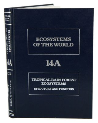 Ecosystems of the world, volume 14A: tropical rain forest ecosystems. Structure and finction