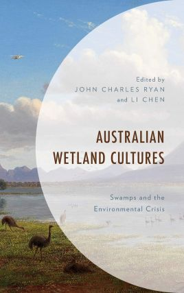 Australian wetland cultures: swamps and the environmental crisis. John Charles Ryan, Li Chen