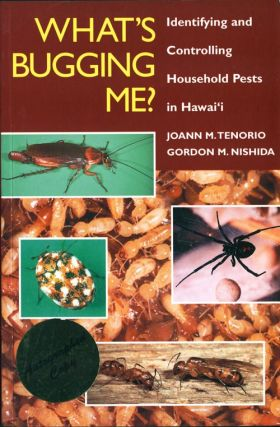 What's bugging me?: identifying and controlling household pests in Hawai'i. Joann M. Tenorio,...