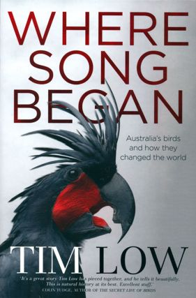 Where song began: Australia's birds and how they changed the world. Tim Low