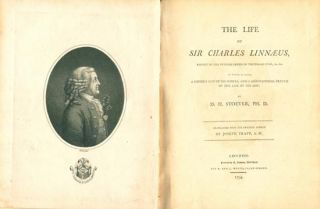 The life of Sir Charles [Carl von Linné] Linnaeus: a copious list of his works, and a biographical sketch of the life of his son
