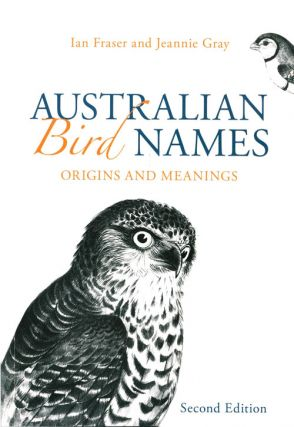 Australian bird names: a complete guide. Ian Fraser, Jeannie Gray