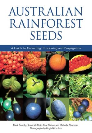 Australian rainforest seeds: a guide to collecting, processing and propagation. Mark Dunphy
