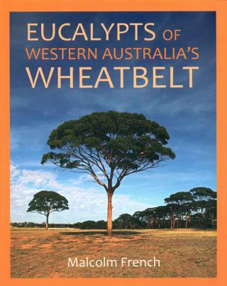 Eucalypts of Western Australia's wheatbelt. Malcom French