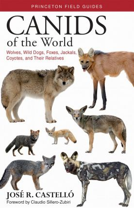 Canids of the world: wolves, wild dogs, foxes, jackals, coyotes and their relatives