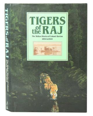 Tigers of the Raj: pages from the Shikar Diaries1894 to 1949 of Colonel Burton, spartsman and...