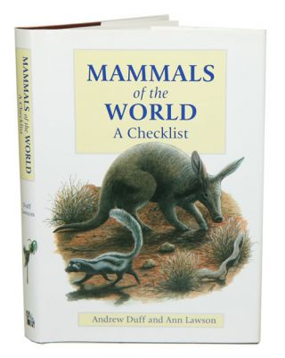 Mammals of the world: a checklist. Andrew Duff, Ann Lawson