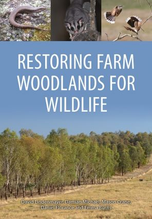 Restoring farm woodlands for wildlife. David Lindenmayer