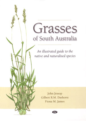 Grasses of South Australia: an illustrated guide to the native and naturalised species. John Jessop