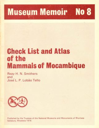 Check list and atlas of the mammals of Mocambique. Reay H. N. Smithers