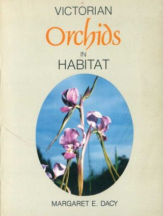 Victorian orchids in habitat: an aid to their identification. Margaret E. Dacy