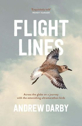 Flight lines: across the globe on a journey with the astonishing ultramarathon birds. Andrew Darby